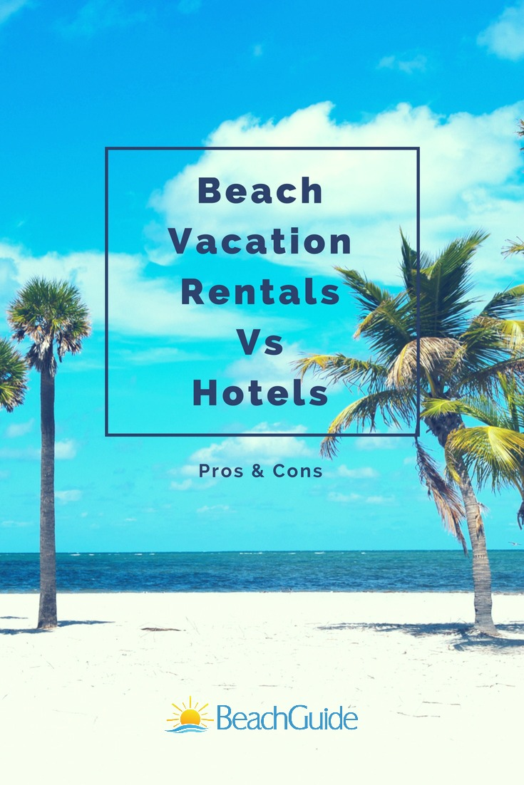 Beach Vacation Rentals Vs Hotels: Pros And Cons Of Each
